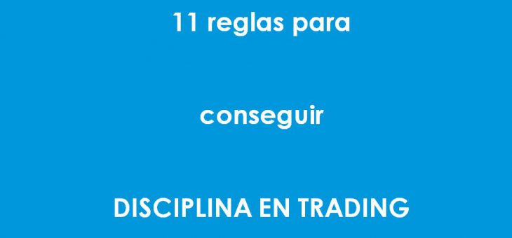 11 reglas para tener disciplina en trading
